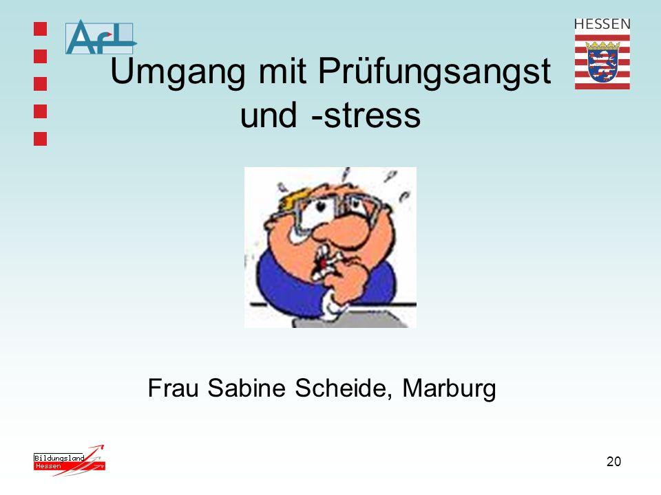 20 Umgang mit Prüfungsangst und -stress Frau Sabine Scheide, Marburg