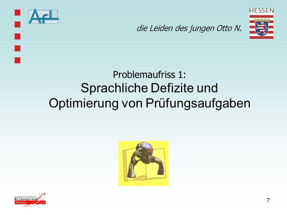 7 die Leiden des jungen Otto N. Problemaufriss 1: Sprachliche Defizite und Optimierung von Prüfungsaufgaben