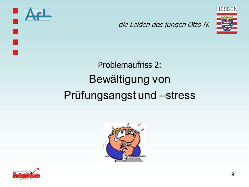 9 die Leiden des jungen Otto N. Problemaufriss 2: Bewältigung von Prüfungsangst und –stress