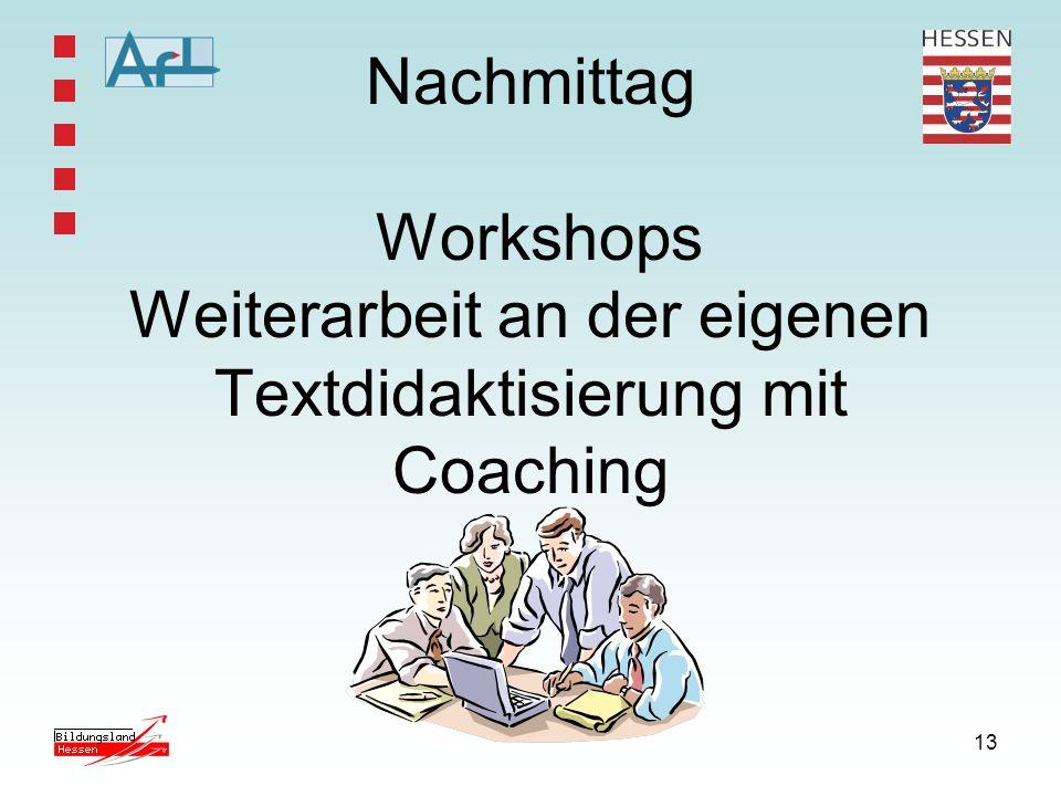 13 Nachmittag Workshops Weiterarbeit an der eigenen Textdidaktisierung mit Coaching