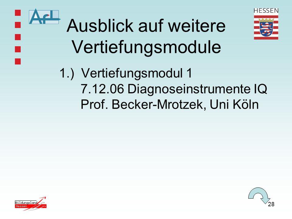 28 Ausblick auf weitere Vertiefungsmodule 1.) Vertiefungsmodul 1 7.12.06 Diagnoseinstrumente IQ Prof.