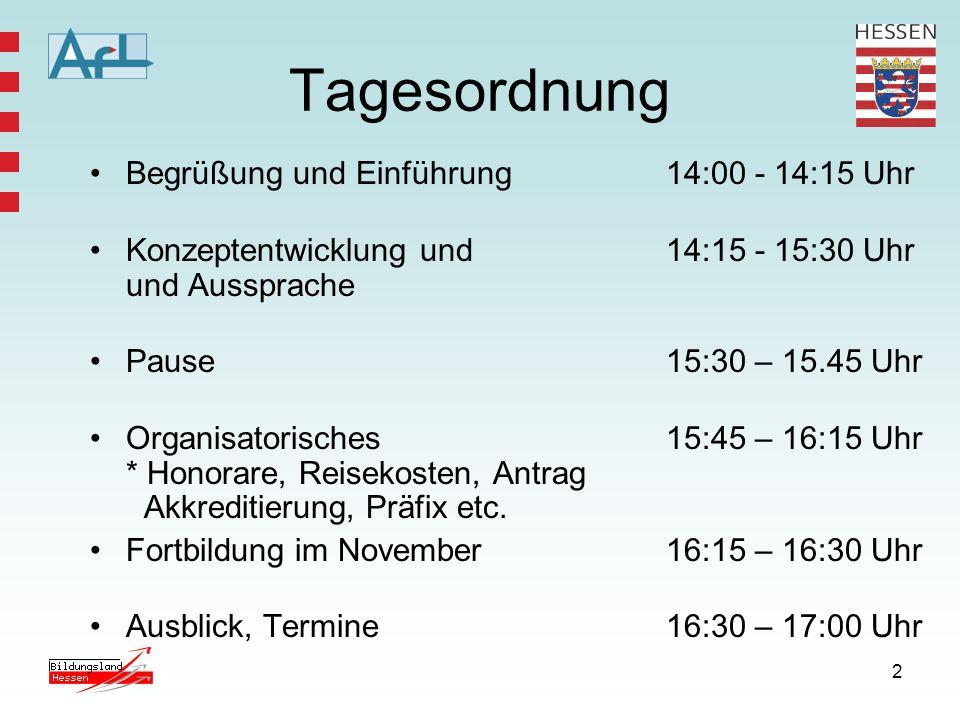 2 Tagesordnung Begrüßung und Einführung14:00 - 14:15 Uhr Konzeptentwicklung und 14:15 - 15:30 Uhr und Aussprache Pause 15:30 – 15.45 Uhr Organisatorisches15:45 – 16:15 Uhr * Honorare, Reisekosten, Antrag Akkreditierung, Präfix etc.