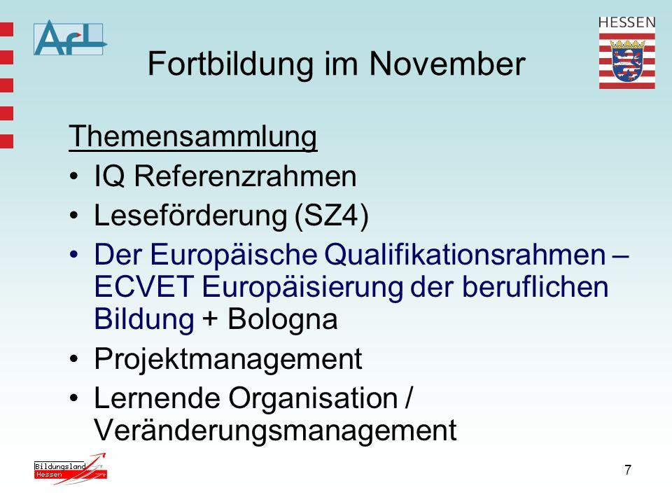 7 Fortbildung im November Themensammlung IQ Referenzrahmen Leseförderung (SZ4) Der Europäische Qualifikationsrahmen – ECVET Europäisierung der beruflichen Bildung + Bologna Projektmanagement Lernende Organisation / Veränderungsmanagement