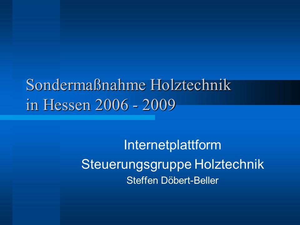 Sondermaßnahme Holztechnik in Hessen 2006 - 2009 Internetplattform Steuerungsgruppe Holztechnik Steffen Döbert-Beller