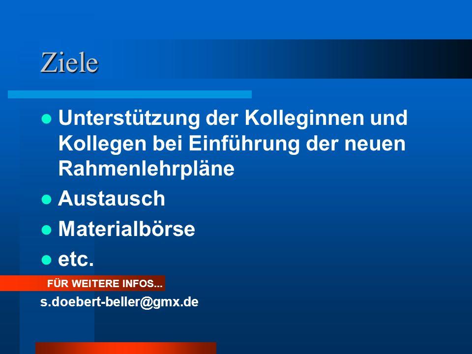 Ziele Unterstützung der Kolleginnen und Kollegen bei Einführung der neuen Rahmenlehrpläne Austausch Materialbörse etc. FÜR WEITERE INFOS... s.doebert-