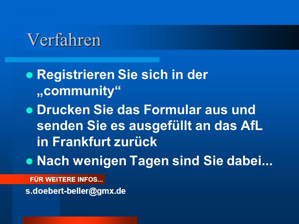 Verfahren Registrieren Sie sich in der community Drucken Sie das Formular aus und senden Sie es ausgefüllt an das AfL in Frankfurt zurück Nach wenigen Tagen sind Sie dabei...