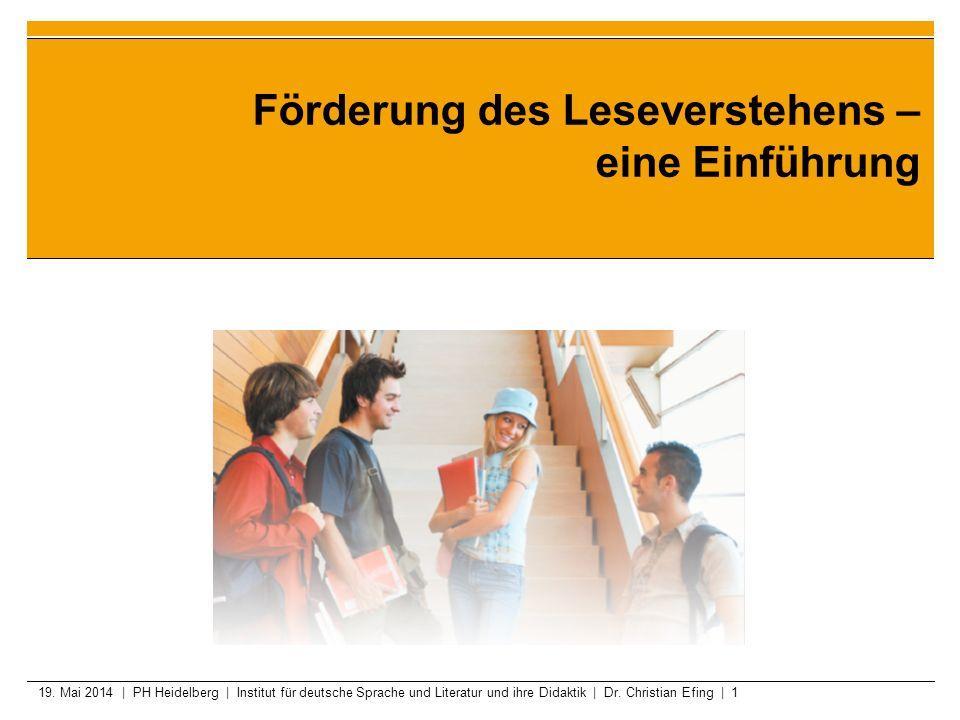 19. Mai 2014 | PH Heidelberg | Institut für deutsche Sprache und Literatur und ihre Didaktik | Dr. Christian Efing | 1 Förderung des Leseverstehens –