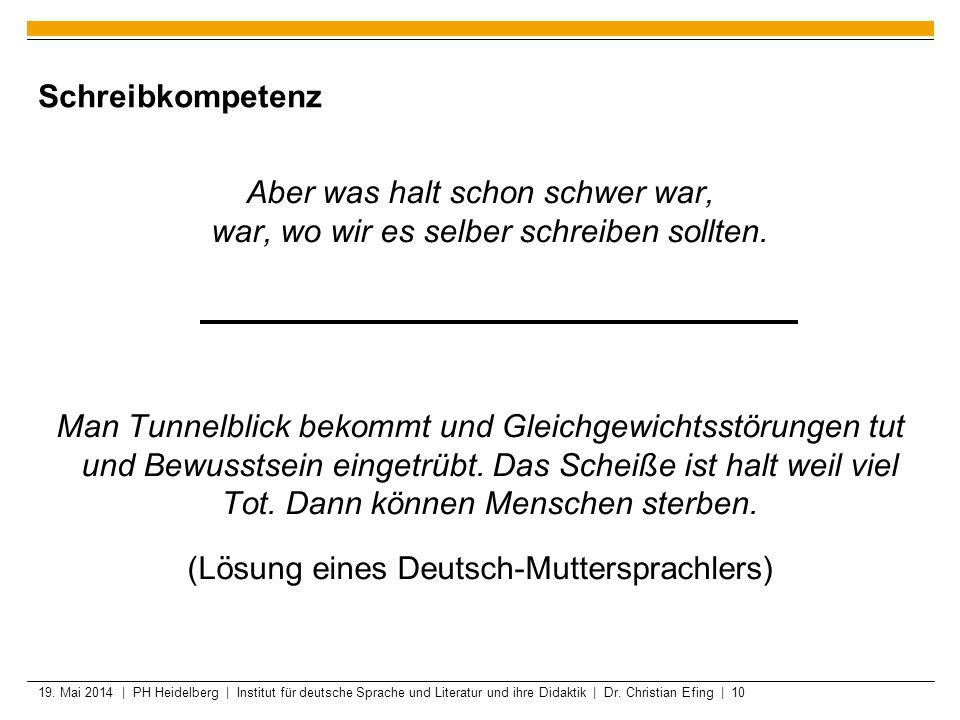 19. Mai 2014 | PH Heidelberg | Institut für deutsche Sprache und Literatur und ihre Didaktik | Dr. Christian Efing | 10 Schreibkompetenz Aber was halt