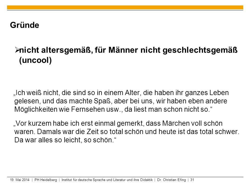 19. Mai 2014 | PH Heidelberg | Institut für deutsche Sprache und Literatur und ihre Didaktik | Dr. Christian Efing | 31 Gründe nicht altersgemäß, für