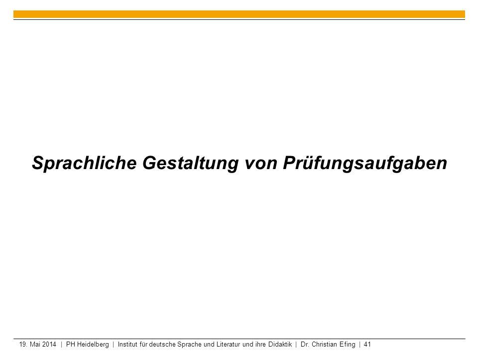 19. Mai 2014 | PH Heidelberg | Institut für deutsche Sprache und Literatur und ihre Didaktik | Dr. Christian Efing | 41 Sprachliche Gestaltung von Prü