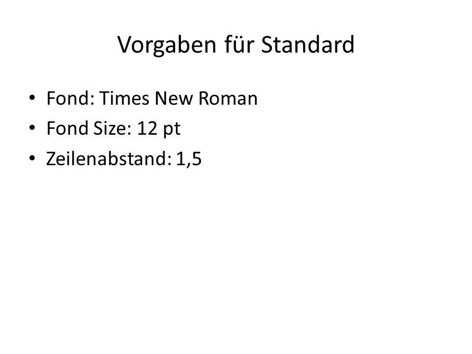 Vorgaben für Standard Fond: Times New Roman Fond Size: 12 pt Zeilenabstand: 1,5