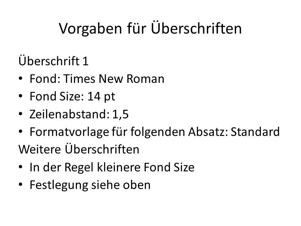 Vorgaben für Überschriften Überschrift 1 Fond: Times New Roman Fond Size: 14 pt Zeilenabstand: 1,5 Formatvorlage für folgenden Absatz: Standard Weiter