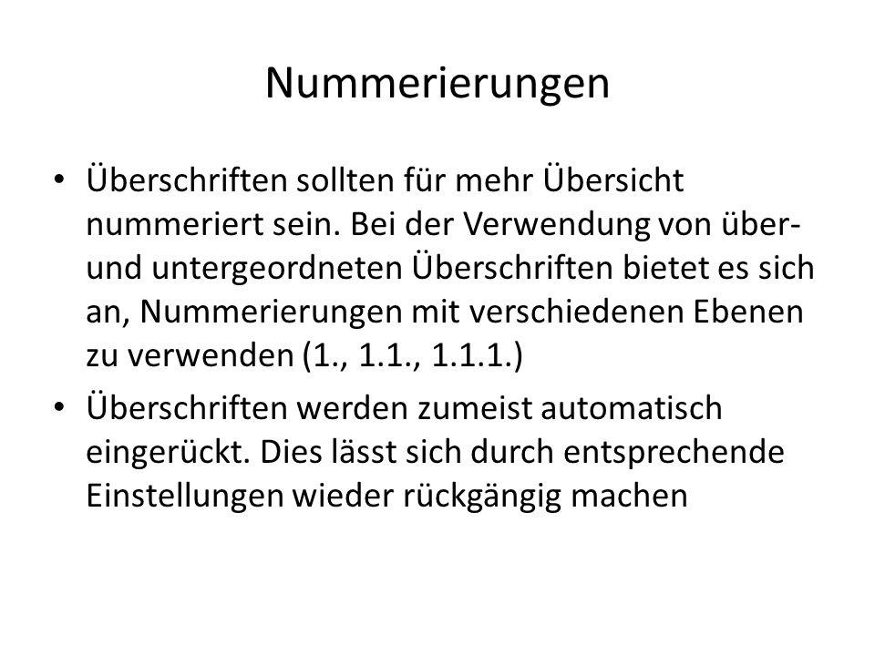 Nummerierungen Überschriften sollten für mehr Übersicht nummeriert sein. Bei der Verwendung von über- und untergeordneten Überschriften bietet es sich