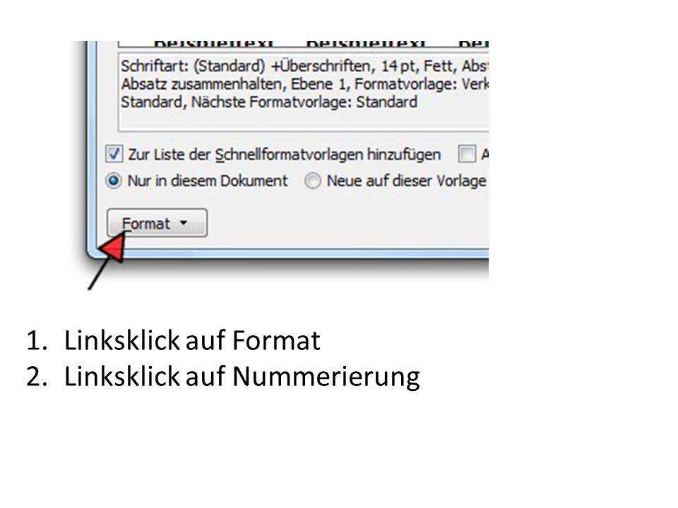 1.Linksklick auf Format 2.Linksklick auf Nummerierung