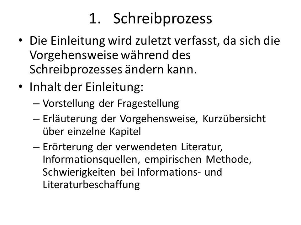 1.Schreibprozess Die Einleitung wird zuletzt verfasst, da sich die Vorgehensweise während des Schreibprozesses ändern kann. Inhalt der Einleitung: – V