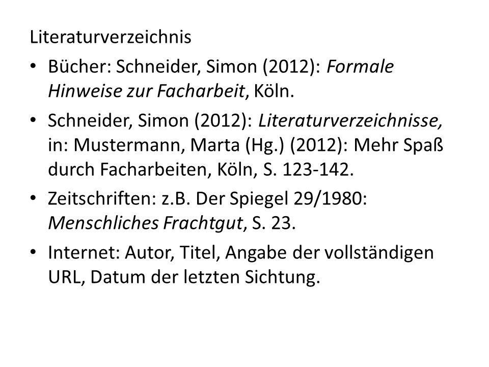 Literaturverzeichnis Bücher: Schneider, Simon (2012): Formale Hinweise zur Facharbeit, Köln. Schneider, Simon (2012): Literaturverzeichnisse, in: Must