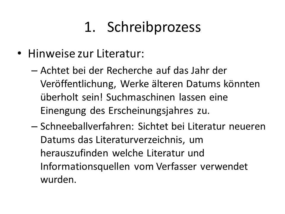 1.Schreibprozess Hinweise zur Literatur: – Achtet bei der Recherche auf das Jahr der Veröffentlichung, Werke älteren Datums könnten überholt sein! Suc
