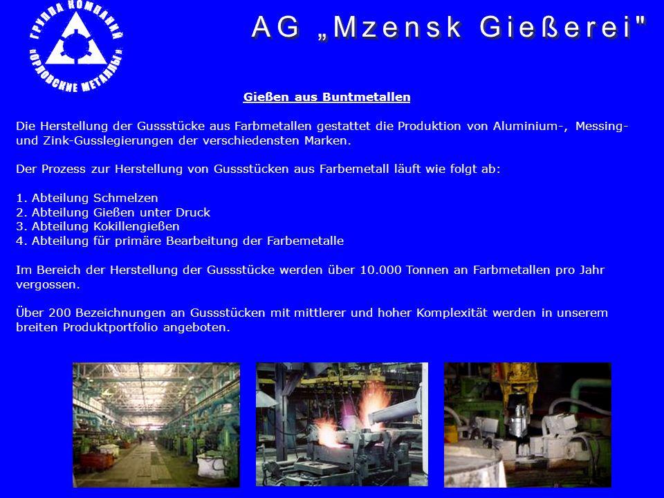 Gießen aus Buntmetallen Die Herstellung der Gussstücke aus Farbmetallen gestattet die Produktion von Aluminium-, Messing- und Zink-Gusslegierungen der