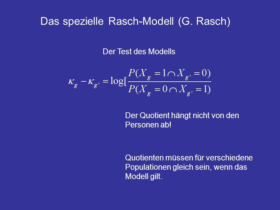 Das spezielle Rasch-Modell (G. Rasch) Der Test des Modells Der Quotient hängt nicht von den Personen ab! Quotienten müssen für verschiedene Population