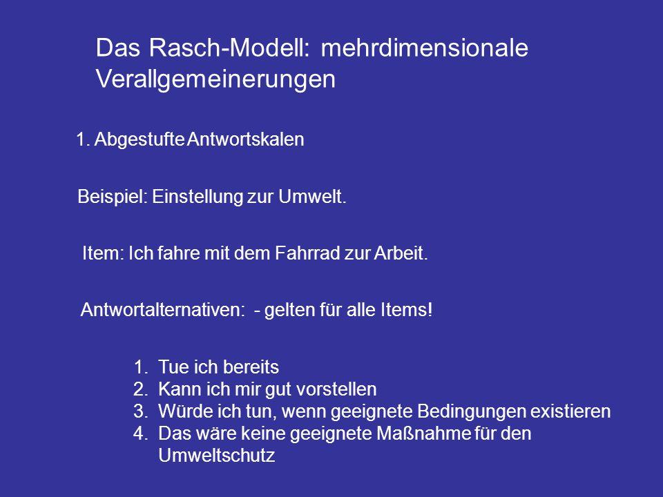 Das Rasch-Modell: mehrdimensionale Verallgemeinerungen 1. Abgestufte Antwortskalen Beispiel: Einstellung zur Umwelt. Item: Ich fahre mit dem Fahrrad z