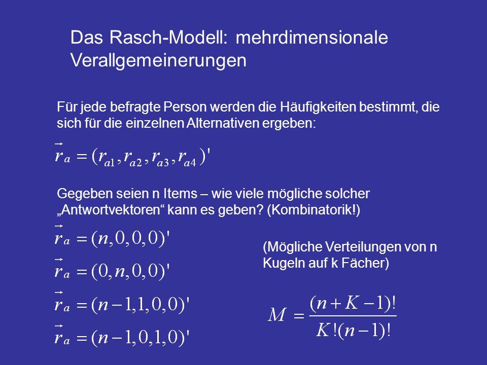 Das Rasch-Modell: mehrdimensionale Verallgemeinerungen Für jede befragte Person werden die Häufigkeiten bestimmt, die sich für die einzelnen Alternati