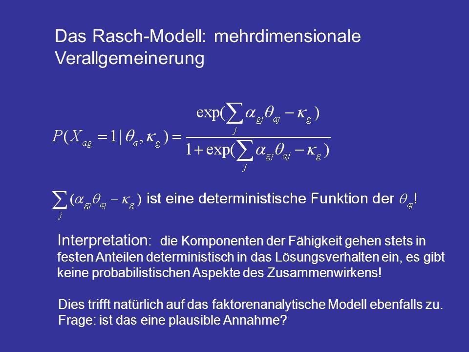 Das Rasch-Modell: mehrdimensionale Verallgemeinerung Interpretation : die Komponenten der Fähigkeit gehen stets in festen Anteilen deterministisch in