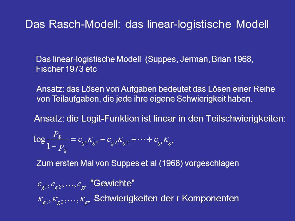 Das Rasch-Modell: das linear-logistische Modell Das linear-logistische Modell (Suppes, Jerman, Brian 1968, Fischer 1973 etc Ansatz: das Lösen von Aufg