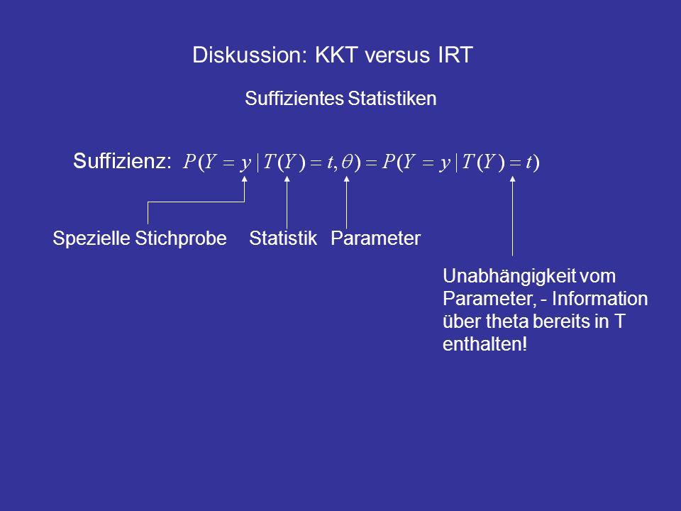 Diskussion: KKT versus IRT Suffizientes Statistiken Spezielle Stichprobe Statistik Parameter Unabhängigkeit vom Parameter, - Information über theta be