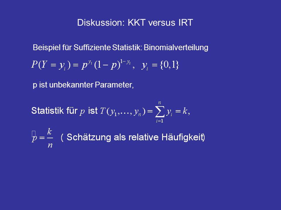 Diskussion: KKT versus IRT Beispiel für Suffiziente Statistik: Binomialverteilung p ist unbekannter Parameter,