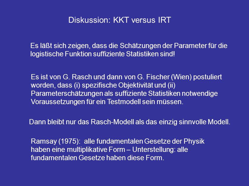 Diskussion: KKT versus IRT Es läßt sich zeigen, dass die Schätzungen der Parameter für die logistische Funktion suffiziente Statistiken sind! Es ist v