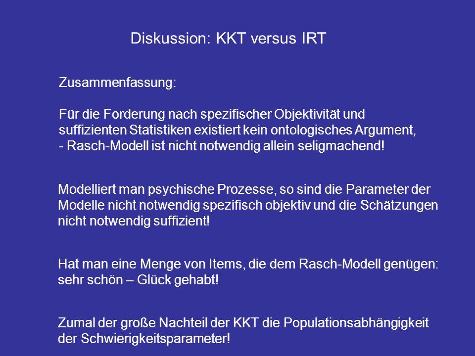 Diskussion: KKT versus IRT Zusammenfassung: Für die Forderung nach spezifischer Objektivität und suffizienten Statistiken existiert kein ontologisches