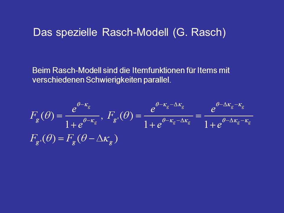 Das spezielle Rasch-Modell (G. Rasch) Beim Rasch-Modell sind die Itemfunktionen für Items mit verschiedenen Schwierigkeiten parallel.