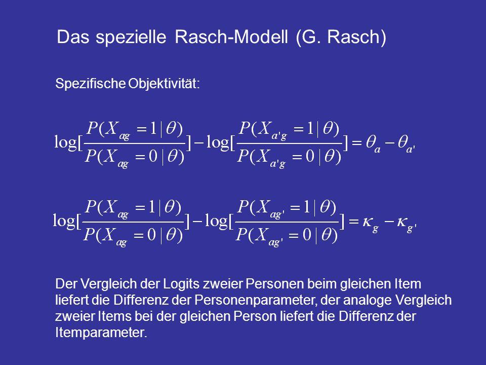 Das spezielle Rasch-Modell (G. Rasch) Spezifische Objektivität: Der Vergleich der Logits zweier Personen beim gleichen Item liefert die Differenz der