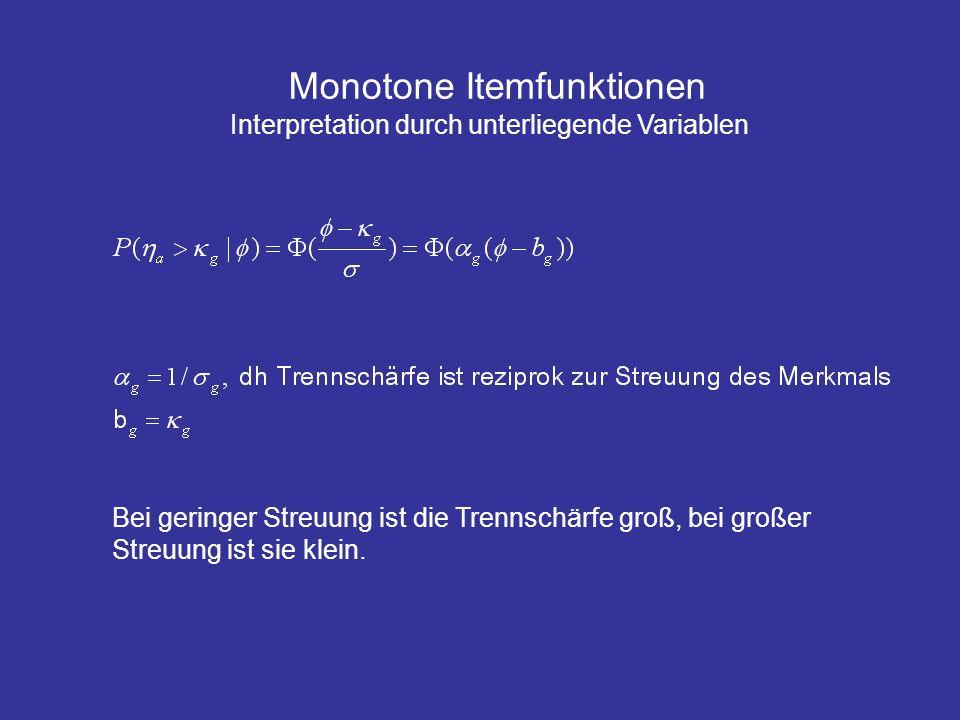 Monotone Itemfunktionen Interpretation durch unterliegende Variablen Bei geringer Streuung ist die Trennschärfe groß, bei großer Streuung ist sie klei