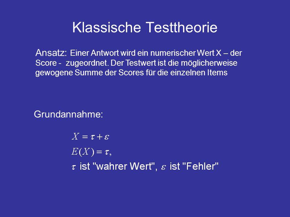 Klassische Testtheorie Ansatz: Einer Antwort wird ein numerischer Wert X – der Score - zugeordnet. Der Testwert ist die möglicherweise gewogene Summe