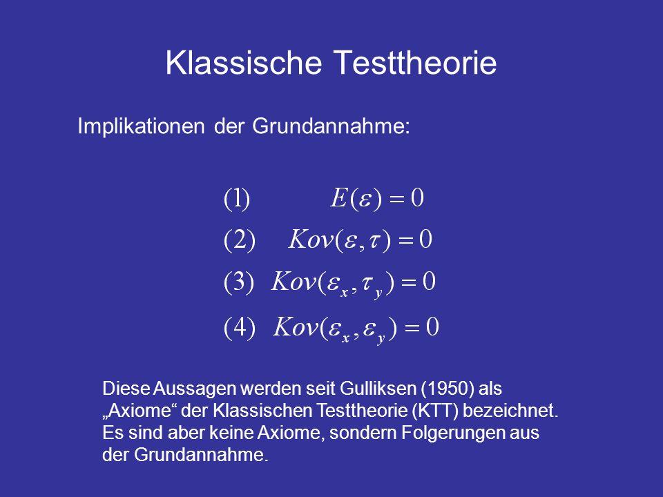 Klassische Testtheorie Implikationen der Grundannahme: Diese Aussagen werden seit Gulliksen (1950) als Axiome der Klassischen Testtheorie (KTT) bezeic