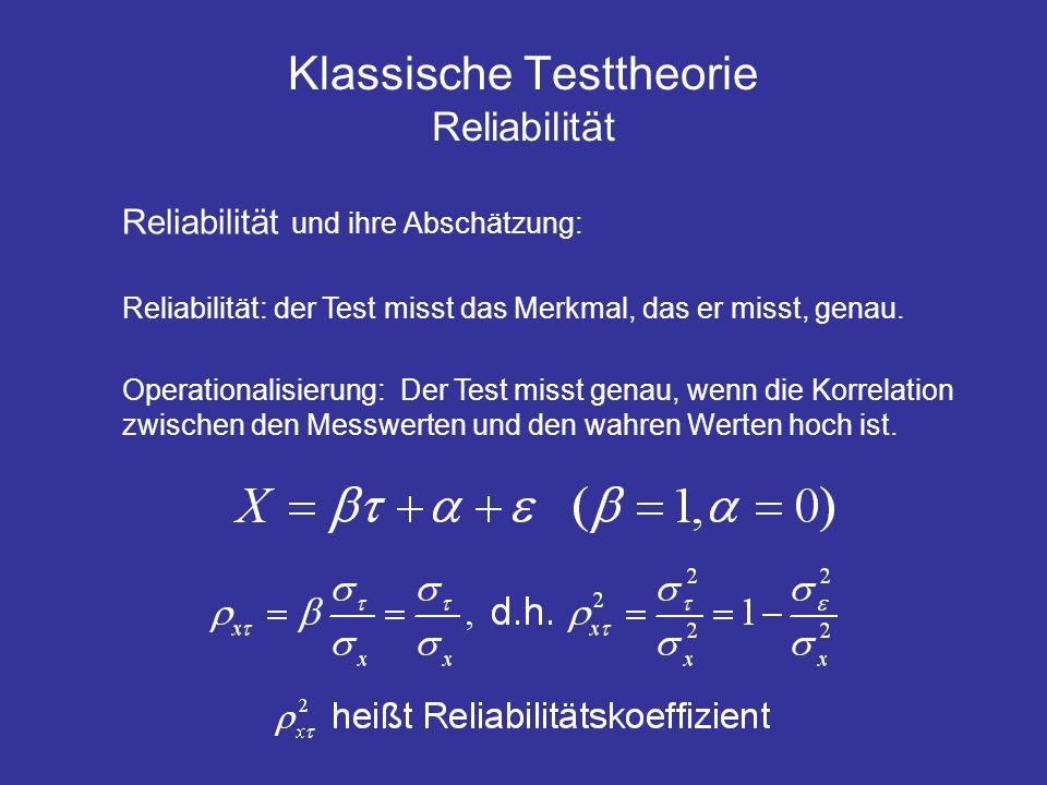 Klassische Testtheorie Reliabilität Reliabilität und ihre Abschätzung: Reliabilität: der Test misst das Merkmal, das er misst, genau. Operationalisier
