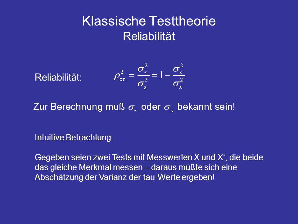 Reliabilität: Klassische Testtheorie Reliabilität Intuitive Betrachtung: Gegeben seien zwei Tests mit Messwerten X und X, die beide das gleiche Merkmal messen – daraus müßte sich eine Abschätzung der Varianz der tau-Werte ergeben!