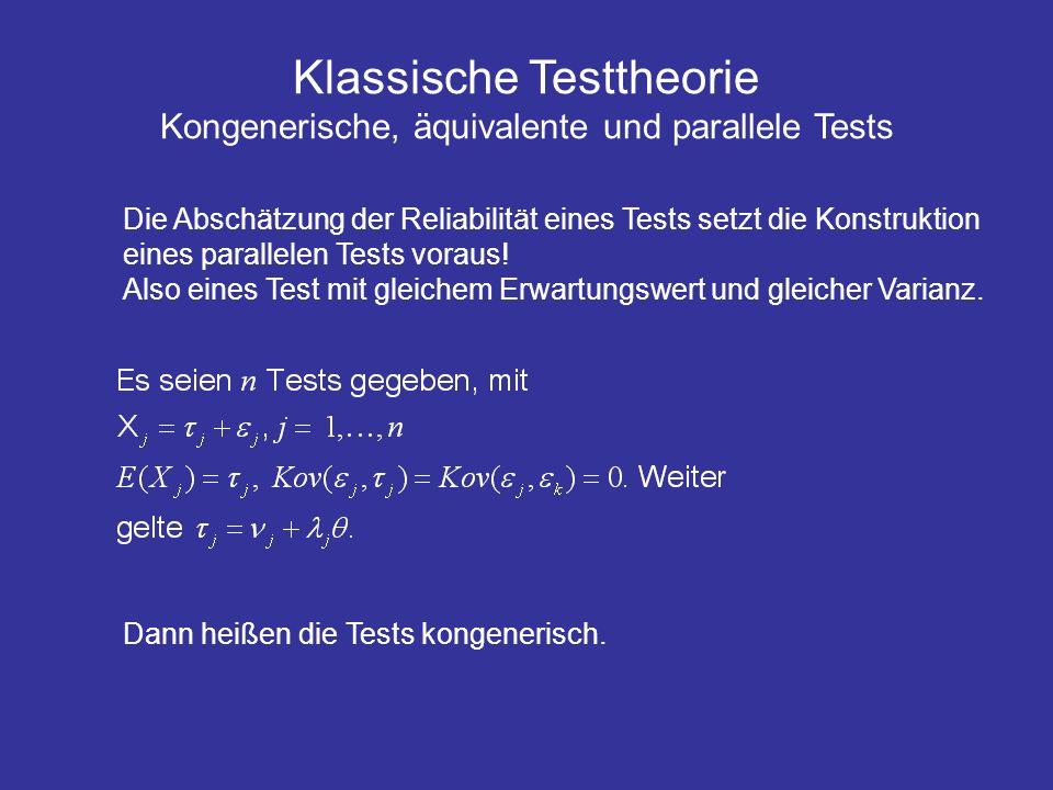 Klassische Testtheorie Kongenerische, äquivalente und parallele Tests Die Abschätzung der Reliabilität eines Tests setzt die Konstruktion eines parallelen Tests voraus.