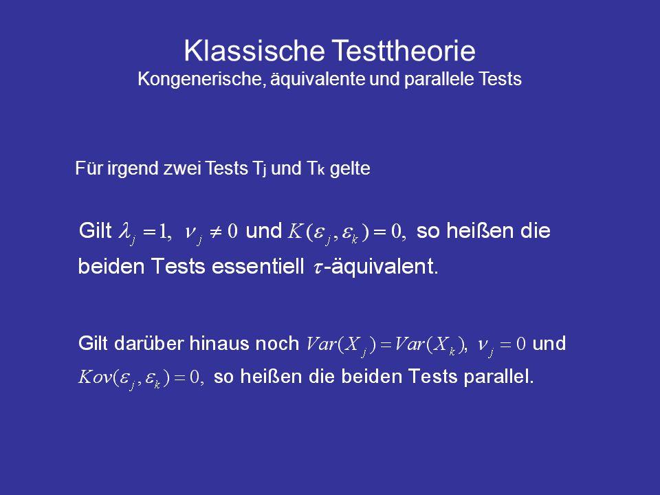 Klassische Testtheorie Kongenerische, äquivalente und parallele Tests Für irgend zwei Tests T j und T k gelte