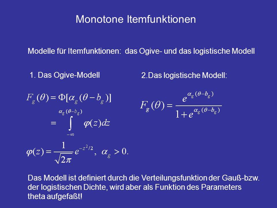Monotone Itemfunktionen Modelle für Itemfunktionen: das Ogive- und das logistische Modell 1. Das Ogive-Modell Das Modell ist definiert durch die Verte