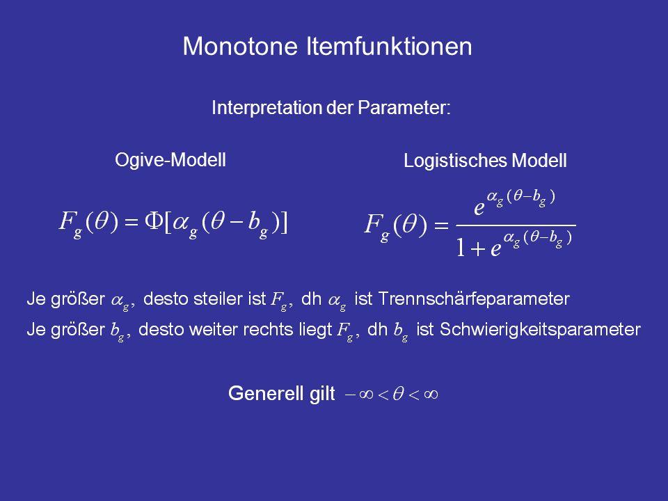 Monotone Itemfunktionen Zur Deutung der Itemfunktion: unterliegende Variablen (underlying variables – Bartholomew 1987) Ansatz: das Merkmal/die Fähigkeit fluktuiert zufällig, ist es zum Zeitpunkt der Messung größer als ein kritischer Wert, wird das Item beantwortet bzw.