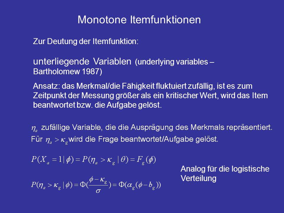 Monotone Itemfunktionen Zur Deutung der Itemfunktion: unterliegende Variablen (underlying variables – Bartholomew 1987) Ansatz: das Merkmal/die Fähigk