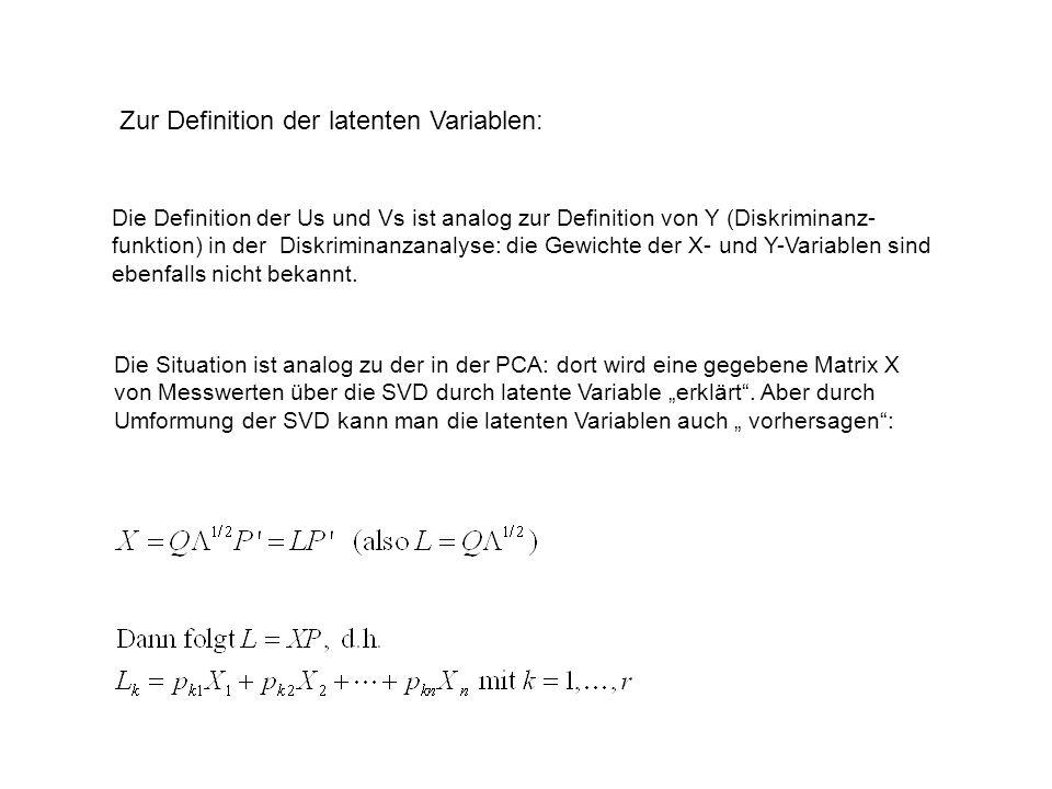 Zur Definition der latenten Variablen: Die Definition der Us und Vs ist analog zur Definition von Y (Diskriminanz- funktion) in der Diskriminanzanalys