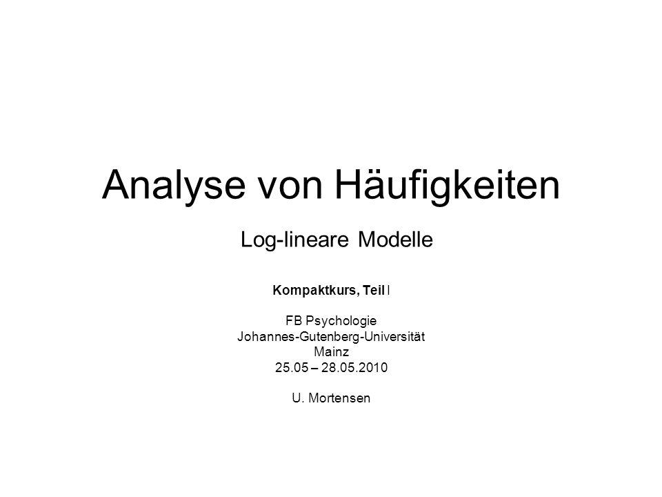 Analyse von Häufigkeiten Log-lineare Modelle Kompaktkurs, Teil I FB Psychologie Johannes-Gutenberg-Universität Mainz 25.05 – 28.05.2010 U.