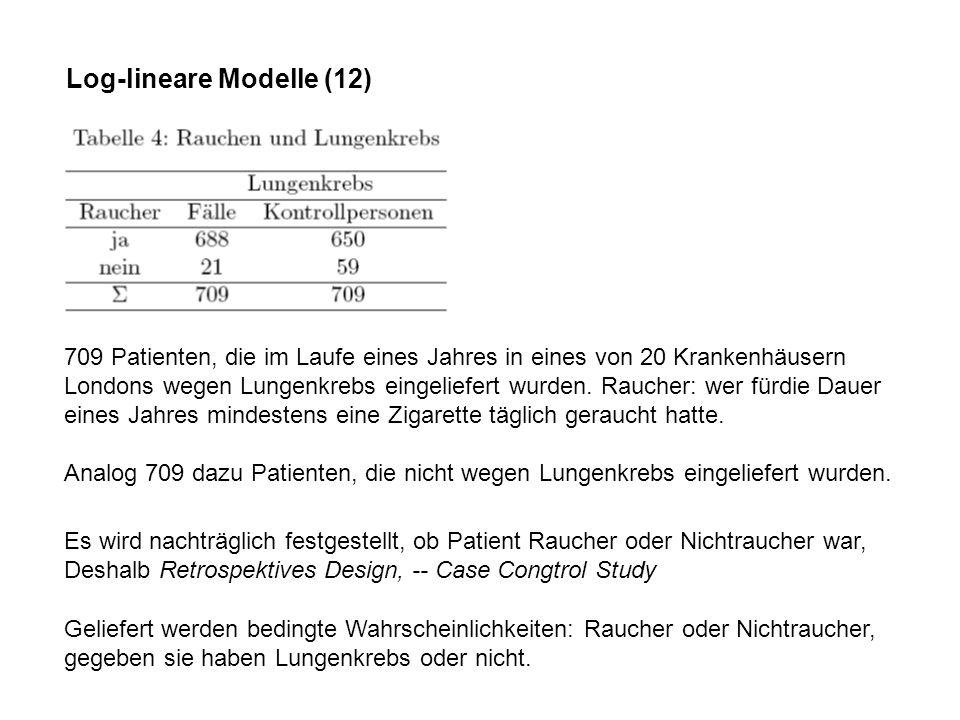 Log-lineare Modelle (12) 709 Patienten, die im Laufe eines Jahres in eines von 20 Krankenhäusern Londons wegen Lungenkrebs eingeliefert wurden.