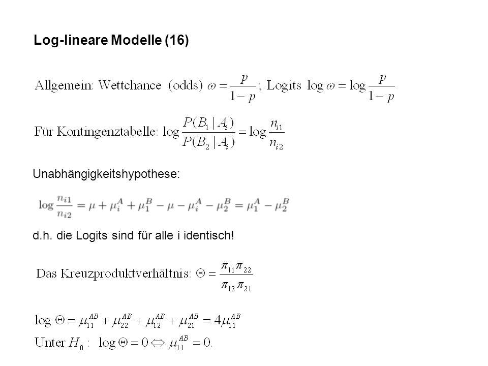Log-lineare Modelle (16) Unabhängigkeitshypothese: d.h. die Logits sind für alle i identisch!