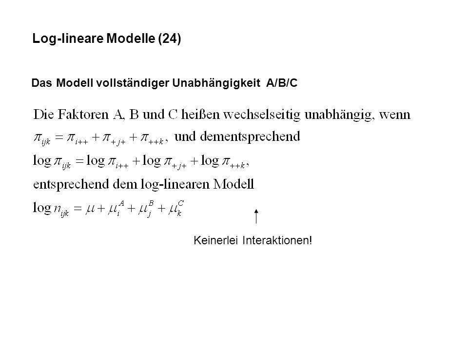 Log-lineare Modelle (24) Das Modell vollständiger Unabhängigkeit A/B/C Keinerlei Interaktionen!