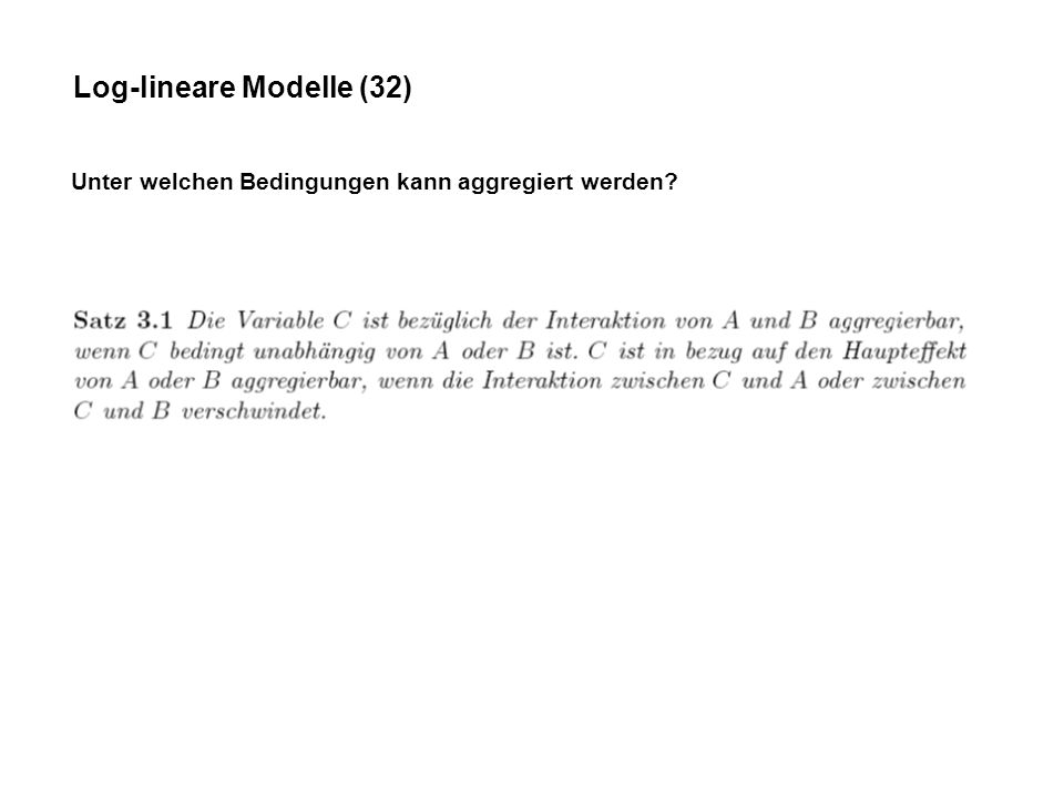 Log-lineare Modelle (32) Unter welchen Bedingungen kann aggregiert werden?