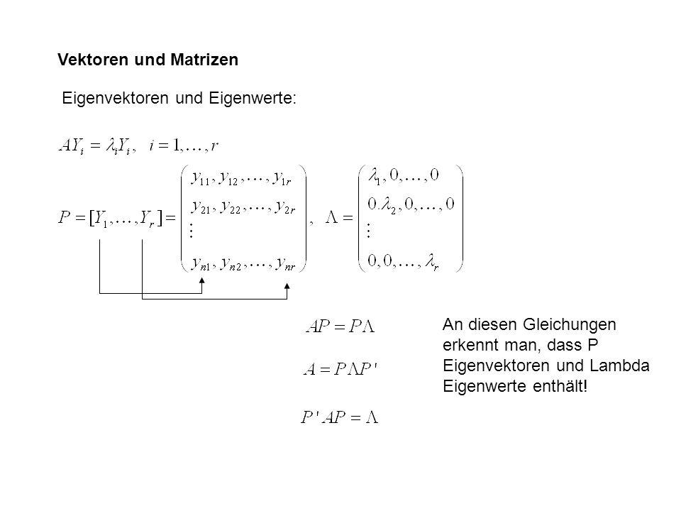 Eigenvektoren und Eigenwerte: An diesen Gleichungen erkennt man, dass P Eigenvektoren und Lambda Eigenwerte enthält! Vektoren und Matrizen